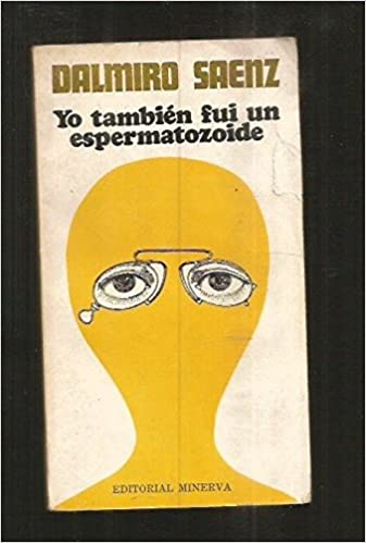 Yo Tambien Fui Un Espermatozoide Amazon Es Saenz Dalmiro Saenz Dalmiro Saenz Dalmiro Libros