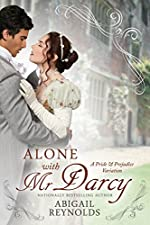 Alone with Mr. Darcy: A Pride & Prejudice Variation
