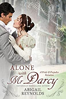 Alone with Mr. Darcy: A Pride & Prejudice Variation by [Reynolds, Abigail]