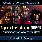 Captain Bartholomew Quasar: Starfaring Adventures | Milo James Fowler