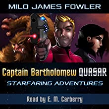 Captain Bartholomew Quasar: Starfaring Adventures Audiobook by Milo James Fowler Narrated by E. M. Carberry