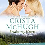Breakaway Hearts: The Kelly Brothers, Book 2 | Crista McHugh