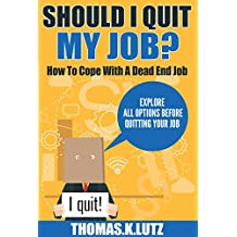 Should I Quit My Job?: How to Cope with a Dead End Job, Explore All Options Before Quitting Your Job (money management)