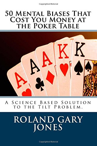 Download 50 Mental Biases That  Cost You Money at the Poker Table: A Science Based Approach to the Tilt Problem PDF