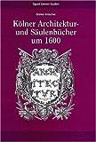 Kolner Architektur- und Saulenbucher Um 1600, Irmscher, Günter, 3795416957