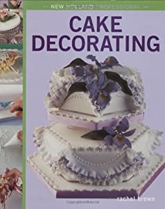 Best Cake Decorating Books For Professionals : New Holland Professional: Cake Decorating (New Holland ...