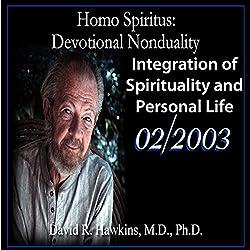 Homo Spiritus: Devotional Nonduality Series (Integration of Spirituality and Personal Life - February 2003)