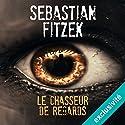 Le chasseur de regards Hörbuch von Sebastian Fitzek Gesprochen von: Mathieu Buscatto