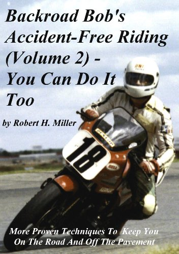Motorcycle Safety (Vol. 2) Accident Free Riding, You Can Do It Too - More Proven Techniques To Keep You On The Road And Off The Pavement (Backroad Bob's Motorcycle Safety)