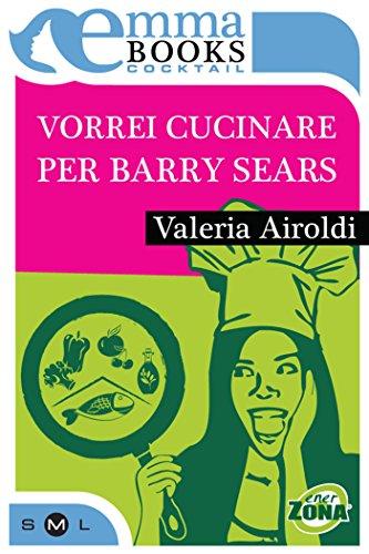 Vorrei cucinare per Barry Sears (Italian Edition)