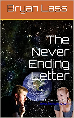 The Never Ending Letter: Hello Anna! A true Love Story www.helloanna.com (Hello Anna! A True Love Story from Russia Book 1)