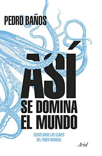 Así se domina el mundo: Desvelando las claves del poder mundial (Spanish Edition)