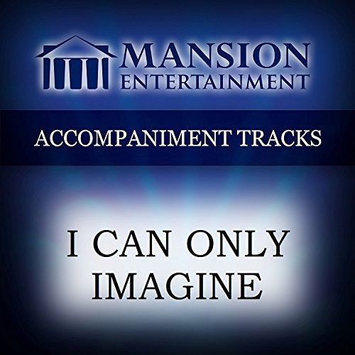 I Can Only Imagine [Accompaniment/Performance Track] (I Can Only Imagine Karaoke)