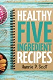 healthy quick recipes - Healthy Five Ingredient Recipes: Delicious Recipes in 5 Ingredients or Less (Quick Easy Recipes)