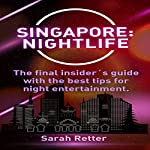 Singapore Nightlife: The Final Insider's Guide Written by Locals in-the-Know with the Best Tips for Night Entertainment | Sarah Retter