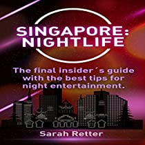 SINGAPORE NIGHTLIFE: THE FINAL INSIDER'S GUIDE WRITTEN