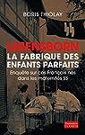 Lebensborn - la fabrique des enfants parfaits: Enquête sur ces Français nés dans des maternités SS par Thiolay