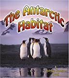 The Antarctic Habitat, Molly Aloian and Bobbie Kalman, 0778729567