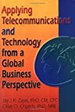 Applying Telecommunications and Technology from a Global Business Perspective, Zajas, Jay J. and Church, Olive D., 0789001152