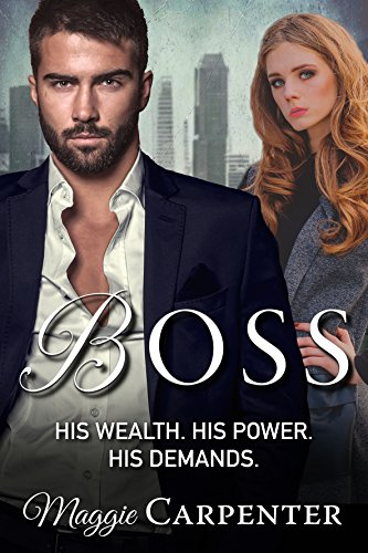 Book: BOSS - His Wealth. His Power. His Demands. (TAKING CHARGE. Blazing Romance Suspense Book 5) by Maggie Carpenter