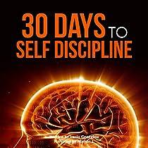 SELF DISCIPLINE: 30 DAYS TO SELF DISCIPLINE: 30 DAYS TO GREATNESS, VOLUME 2