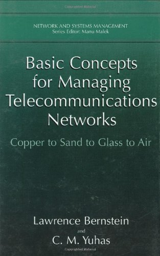 Download Basic Concepts for Managing Telecommunications Networks: Copper to Sand to Glass to Air (Network and Systems Management) Pdf