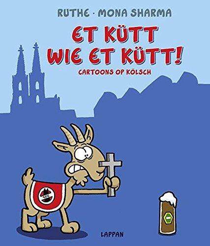 Et kütt wie et kütt!: Cartoons op Kölsch Gebundenes Buch – 12. Januar 2016 Ralph Ruthe Mona Sharma Lappan 3830334095