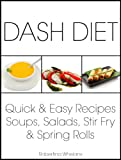 DASH Diet Quick and Easy Recipes: Soups, Salads, Stir Fry and Spring Rolls (DASH Diet Cookbook Book 4)