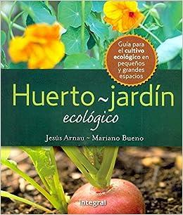 El huerto-jardin ecologico: 200 (CULTIVOS): Amazon.es: Arnau Fresquet, Jesús: Libros