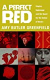 img - for A Perfect Red: Empire, Espionage and the Quest for the Colour of Desire book / textbook / text book