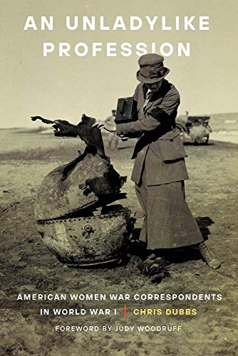 Book Cover: An Unladylike Profession: American Women War Correspondents in World War I