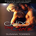 Como Caído del Cielo [As the Sky Fell]: Romance con el Padre Soltero Millonario [Romance with a Single Parent Millionaire] | Susana Torres