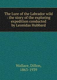 The lure of the Labrador wild par Dillon Wallace