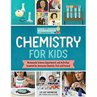 The Kitchen Pantry Scientist: Chemistry for Kids:Homemade Science Experiments and Activities Inspired by Awesome Chemists, Past and Present (The Kitchen Pantry Scientist's Guides)