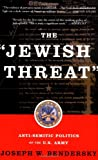 The Jewish Threat: Anti-semitic Politics Of The U.s. Army