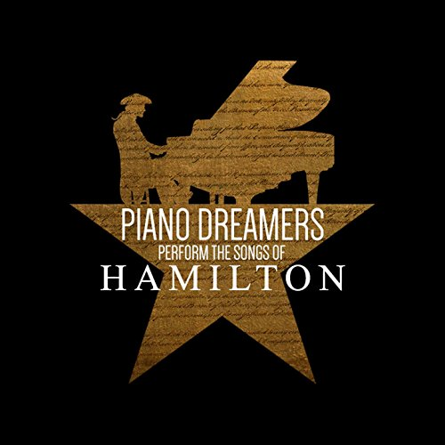 (Piano Dreamers Perform the Songs of Hamilton)