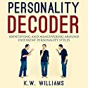Personality Decoder: Identifying and Maneuvering Around Different Personality Styles Audiobook by K.W. Williams Narrated by Jim D Johnston
