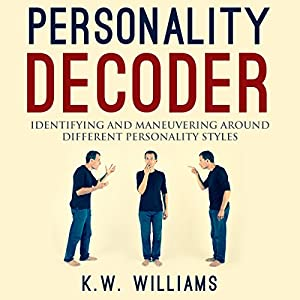 Personality Decoder: Identifying and Maneuvering Around Different Personality Styles Audiobook