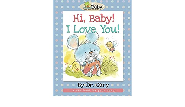amazoncom hi baby i love you brain food for your baby ebook d gary benfield chris sharp kindle store