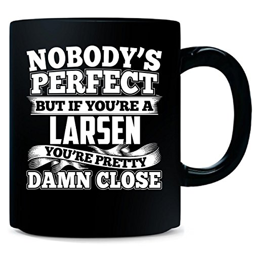 Nobody's Perfect But A Larsen Is Pretty Damn Close - Mug