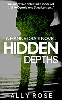 Hidden Depths: A fast-paced psychological thriller (Hanne Drais Book 1) by [Rose, Ally]