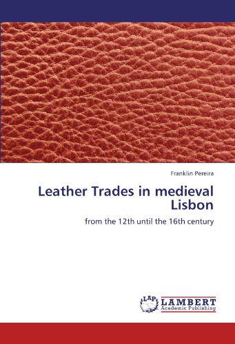 Lisbon Leather - Leather Trades in medieval Lisbon: from the 12th until the 16th century