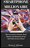 img - for Smartphone Millionaire: How to lend money from people, businesses, and real estate from the palm of your hand. book / textbook / text book