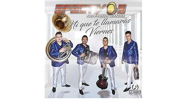 Ni Que Te Llamaras Viernes [Explicit] by Los Efectivos Norteño Banda on Amazon Music - Amazon.com