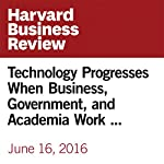 Technology Progresses When Business, Government, and Academia Work Together | Greg Satell