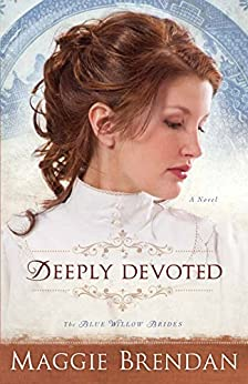 Deeply Devoted (The Blue Willow Brides Book #1): A Novel by [Brendan, Maggie]