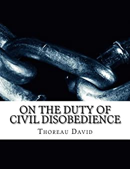essay on the duty of civil disobedience thoreau Civil disobedience (1849), by henry david thoreau, is an essay in which  thoreau examined the responsibilities—especially the moral responsibilities—of  the.