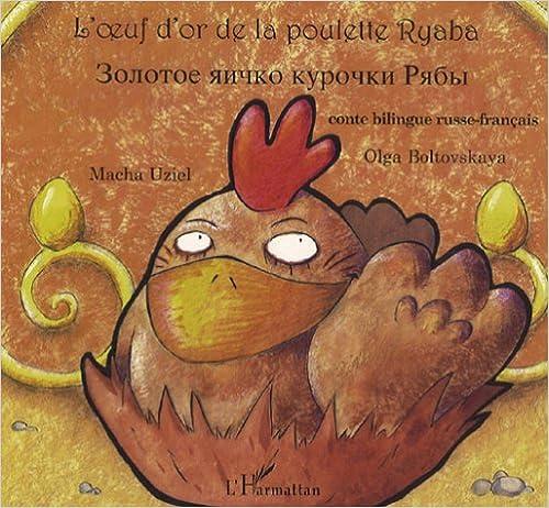 Livre gratuits en ligne L'oeuf d'or de la poulette Ryaba : Bilingue russe-français pdf, epub