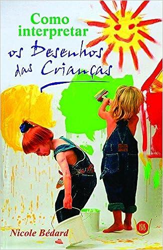 Como Interpretar Os Desenhos Das Criancas Nicole Bedard