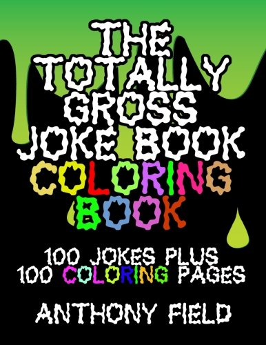The Totally Gross Joke Book Coloring Book: 100 Jokes Plus 100 Coloring Pages - Gross Jokes For Kids Makes Great Halloween -